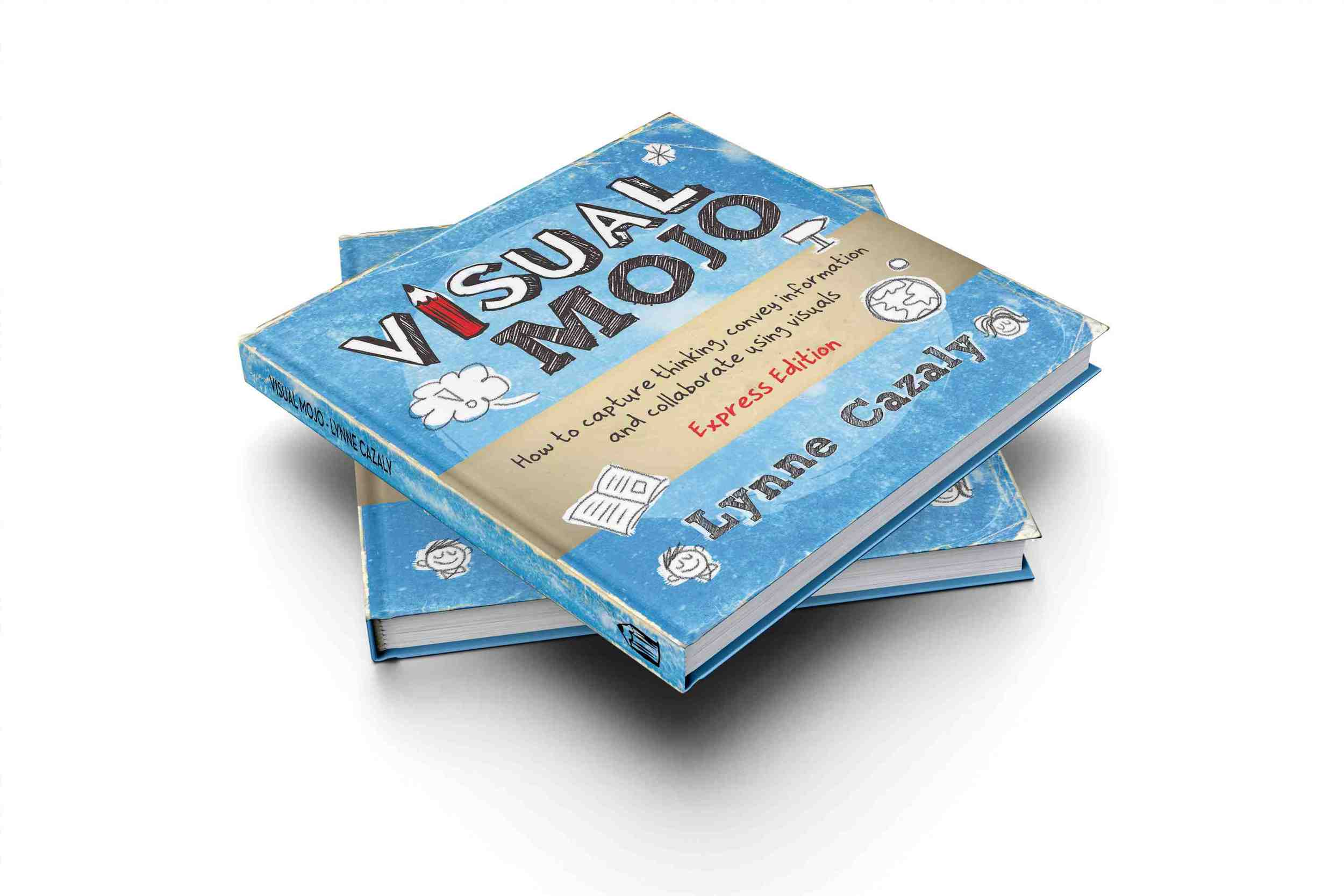 Visual Mojo: How to capture your thinking, convey information and collaborate using visuals