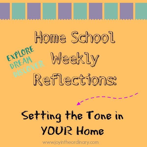 Setting the Tone in your home Homeschool Reflections and Parenting tips