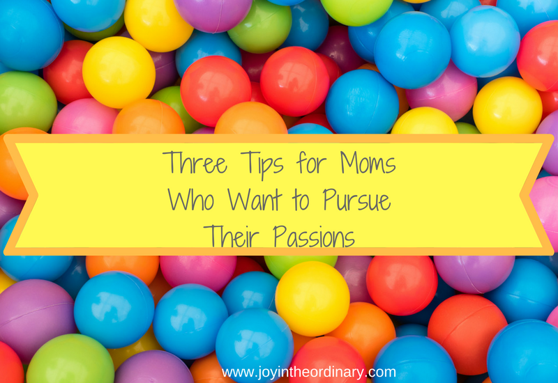 tip for pursuing your passions as a mom