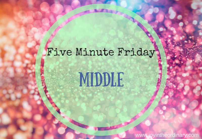 five minute Friday middle