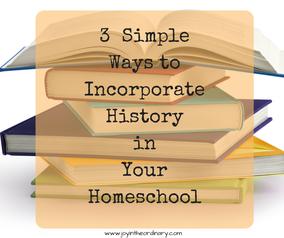 3 ways to teach homeschool history