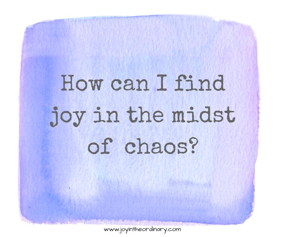 Finding joy in chaos