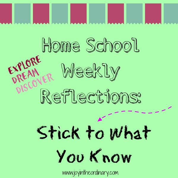Homeschool Reflections Stick to What You Know