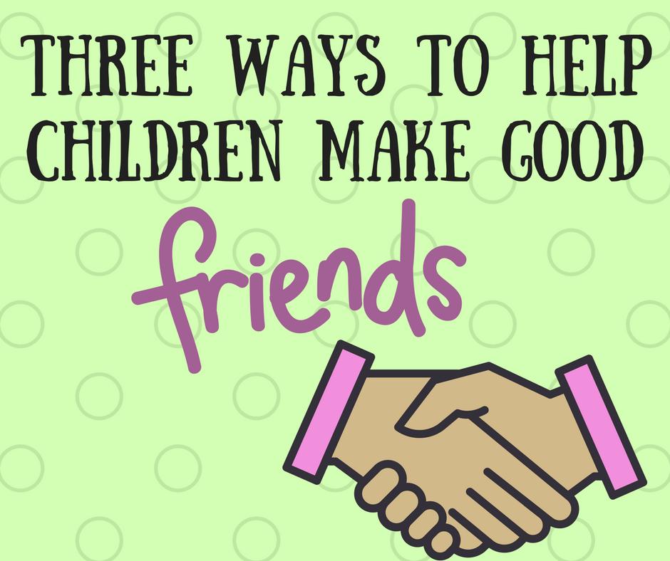 Three Keys to helping children navigate friendships