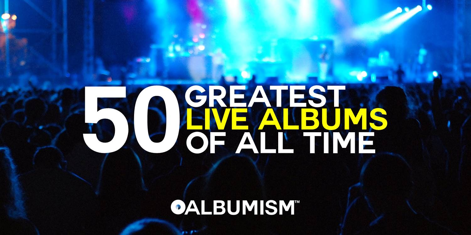 Albumism_50GreatestLiveAlbumsOfAllTime_MainImage.jpg