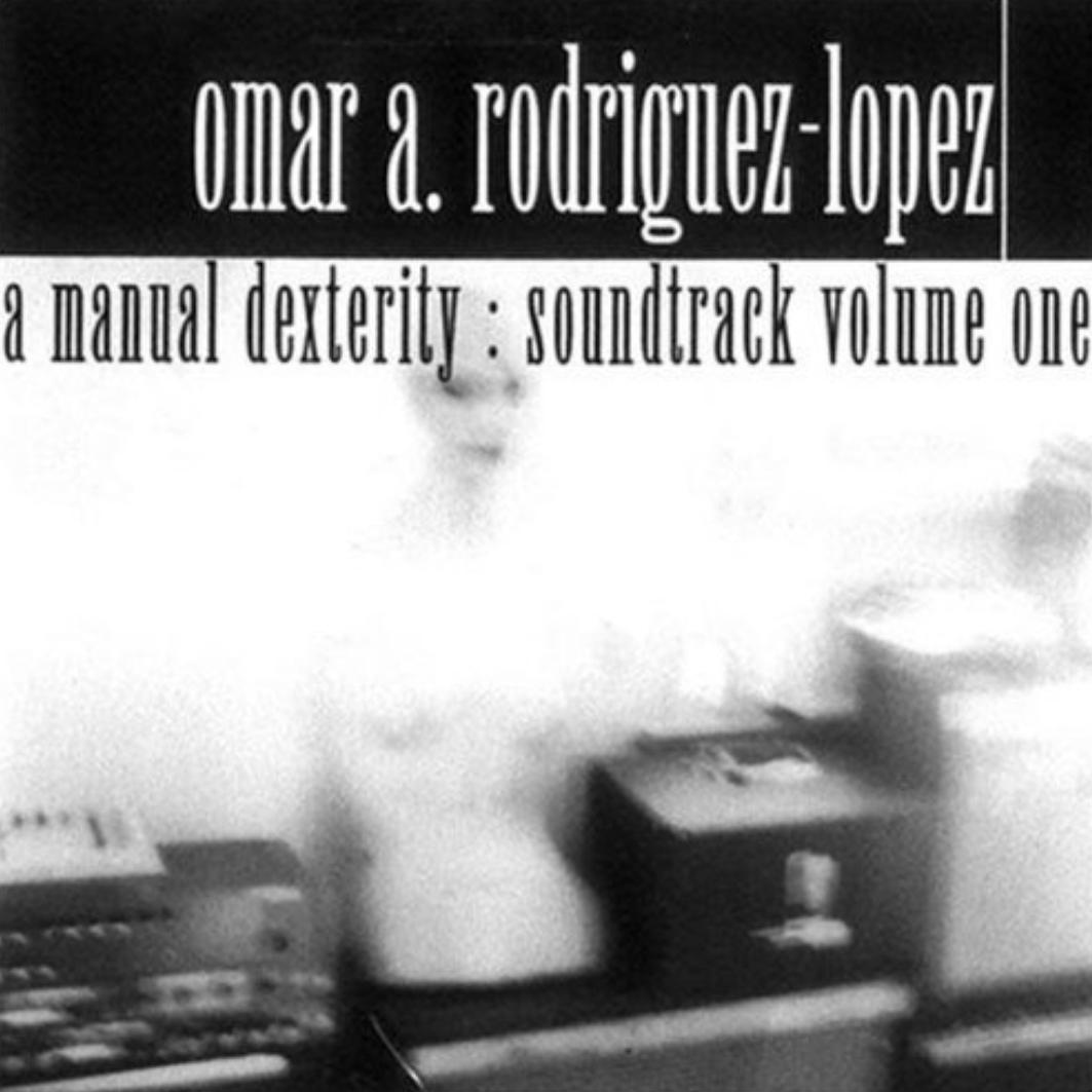 Rodriguez-Lopez_Omar_AManualDexteritySoundtrackVolumeOne.jpg