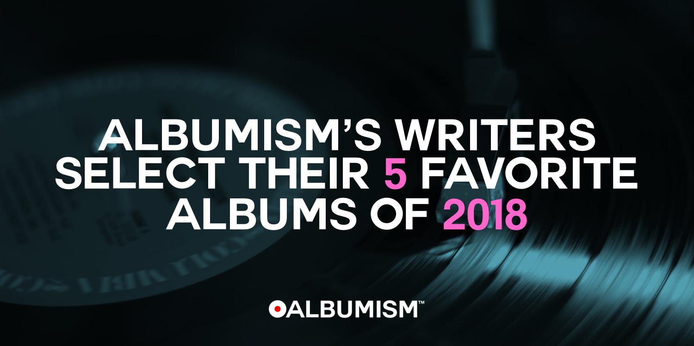 Albumism_Staff_Top5Albums_2018_MainImage.png