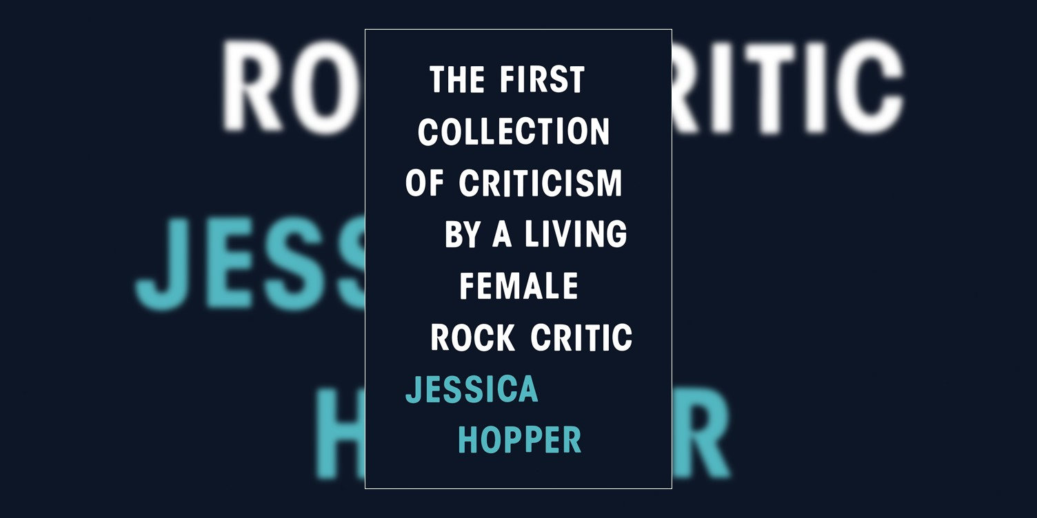 HopperJessica_TheFirstCollectionOfCriticismByALivingFemaleRockCritic_MainImage.jpg