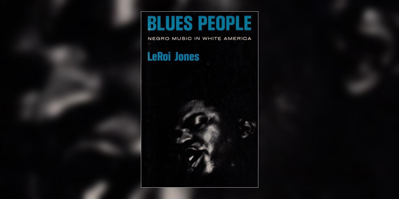 JonesLeRoi_BluesPeopleNegroMusicInWhiteAmerica_MainImage.jpg