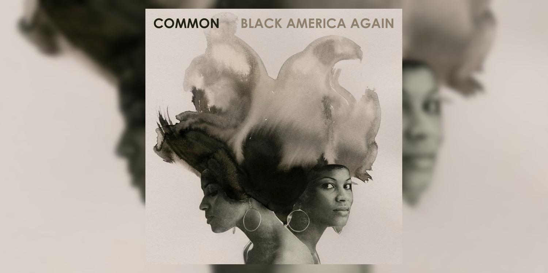 Albumism_Common_BlackAmericaAgain_AlbumArt.png