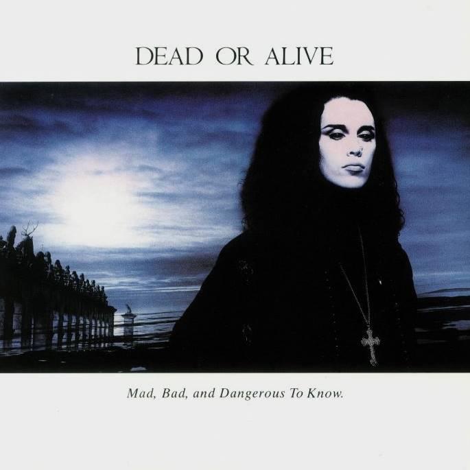 DeadOrAlive_MadBadAndDangerousToKnow_1.jpg