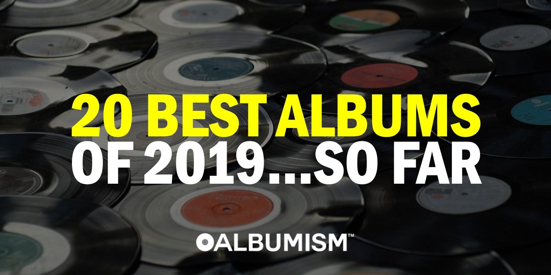 Albumism_BestAlbumsOf2019SoFar_MainImage.jpg