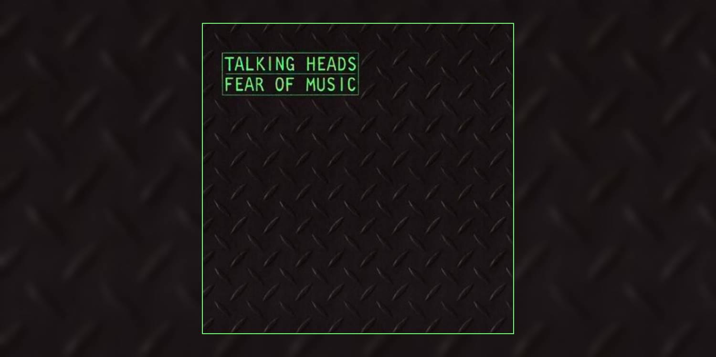 Albumism_TalkingHeads_FearOfMusic_MainImage.jpg