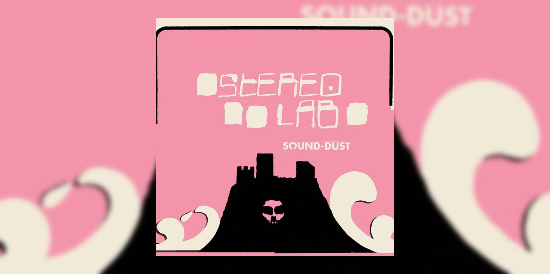 Stereolab_SoundDust_MainImage.jpg