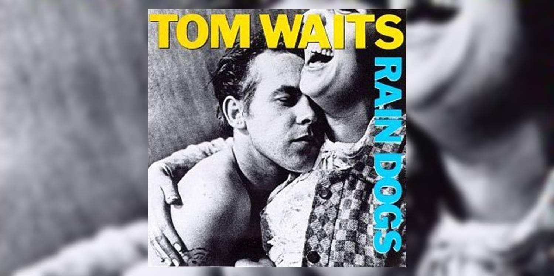 TomWaits_RainDogs_social.jpg
