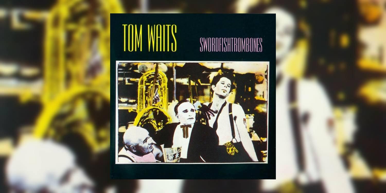 TomWaits_Swordfishtrombones_MainImage.jpg
