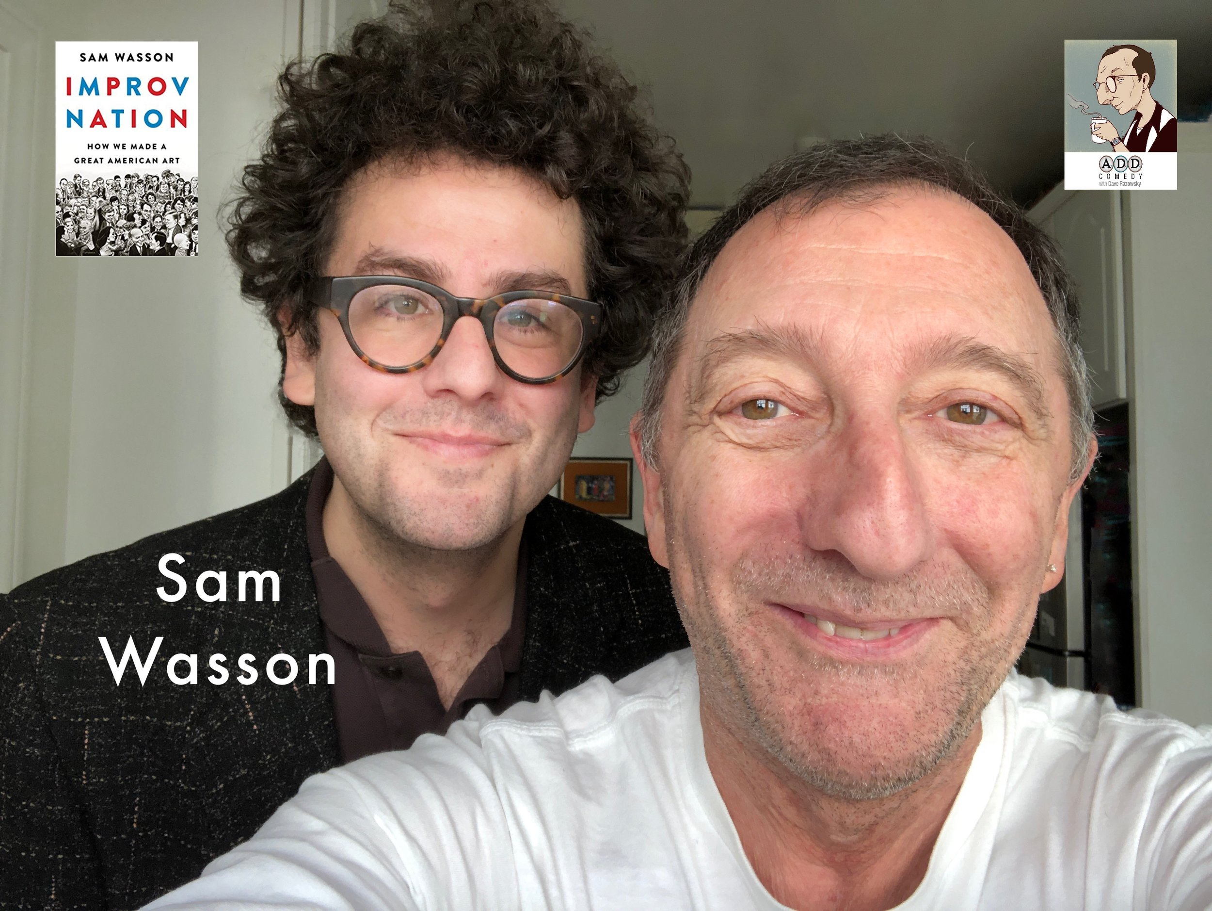 """Love and play are the only things where more is better.""  Today's guest on ADD Comedy with Dave Razowsky is author Sam Wasson. Sam has written books on Bob Fosse, Paul Mazursky, Audrey Hepburn, Blake Edwards, and, the one that brought Sam to  my  attention, ""Improv Nation, How We Made A Great American Art."" This is the only book I've ever read on how theatrical improvisation as we now know it came to be. It's funny, smart, informative, heartbreaking, and alive. In other words, it's just like a great improv scene. Our conversation bounds from improv inspiration, to what does it mean to play, to passion and creativity, to saying yes.   It's like an episode of Fresh Air, but with more cursing.    Hear it here!"