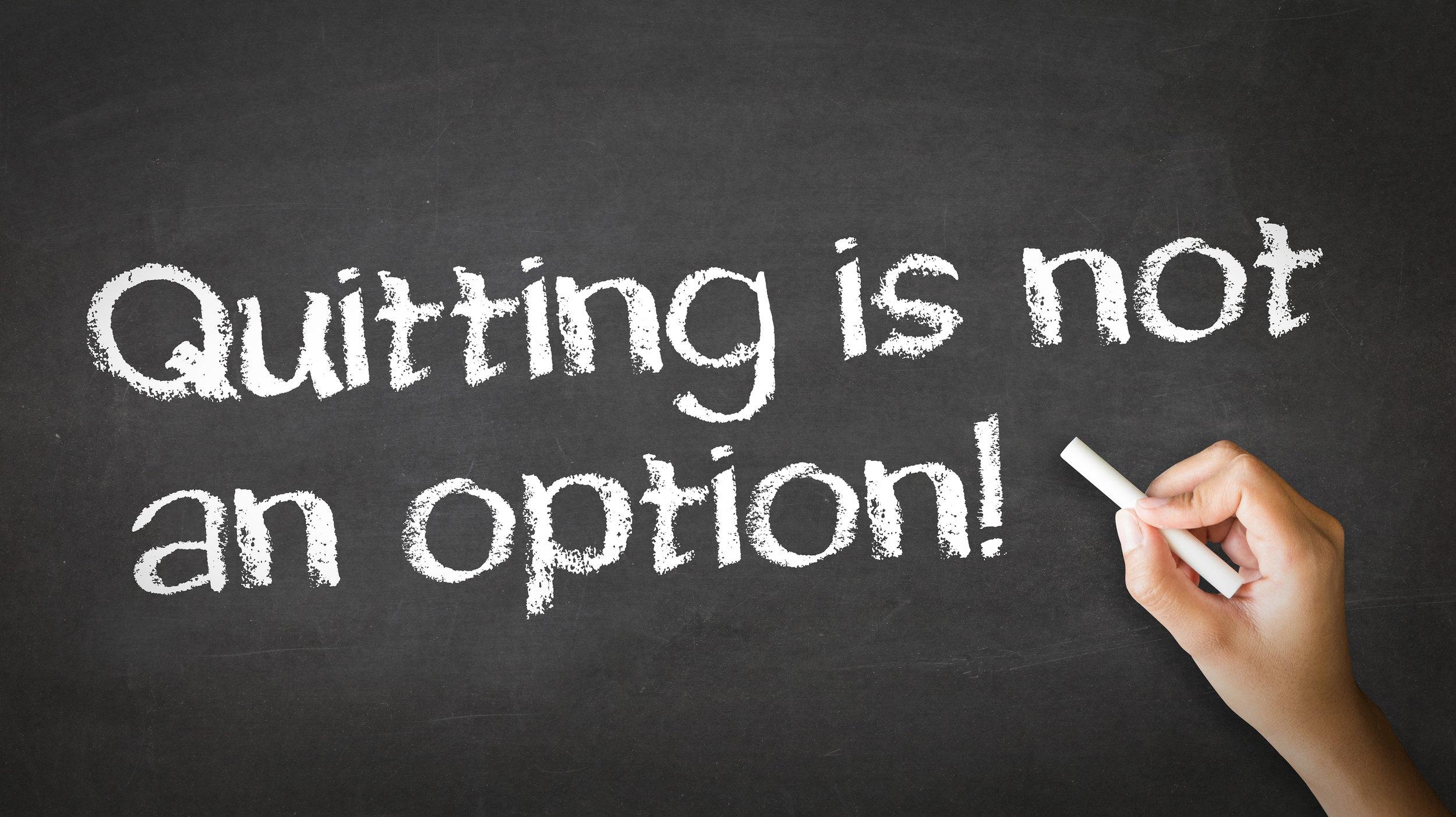 quitting not an option.jpg