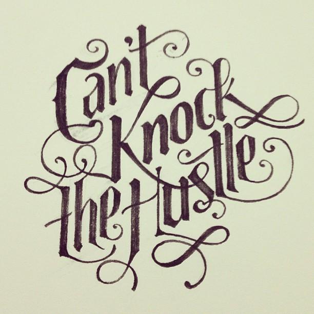 cant knock the hustle.jpg