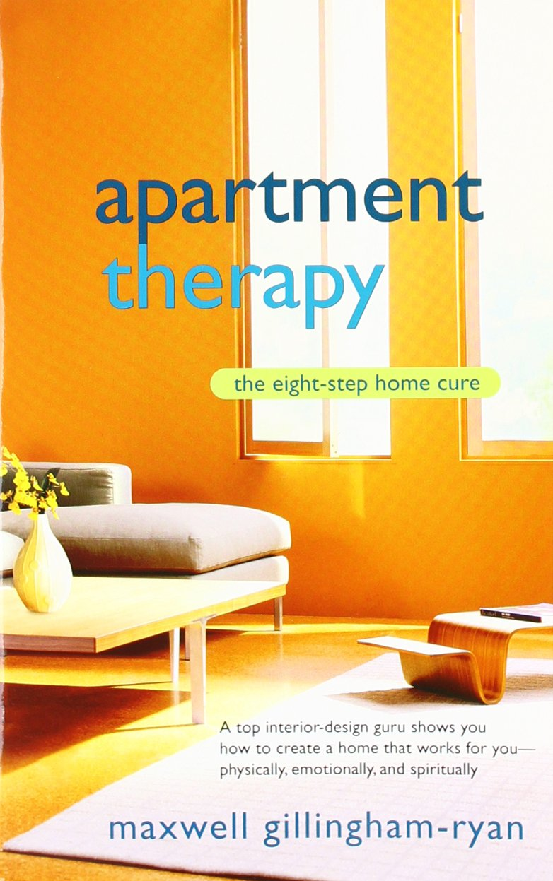 Apartment Therapy: The Eight Step Home Cure by Maxwell Ryan