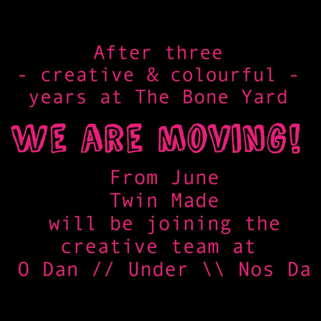 We are moving! Twin Made are joing the Creative Team at O Dan // Under \\ Nos Da