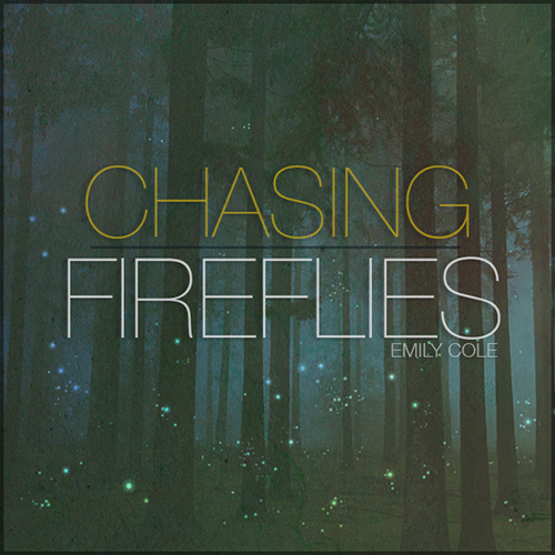 EMILY COLE   Chasing Fireflies