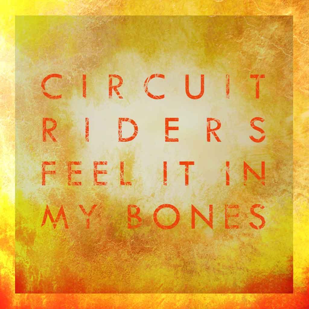 CIRCUIT RIDERS   Feel It In My Bones