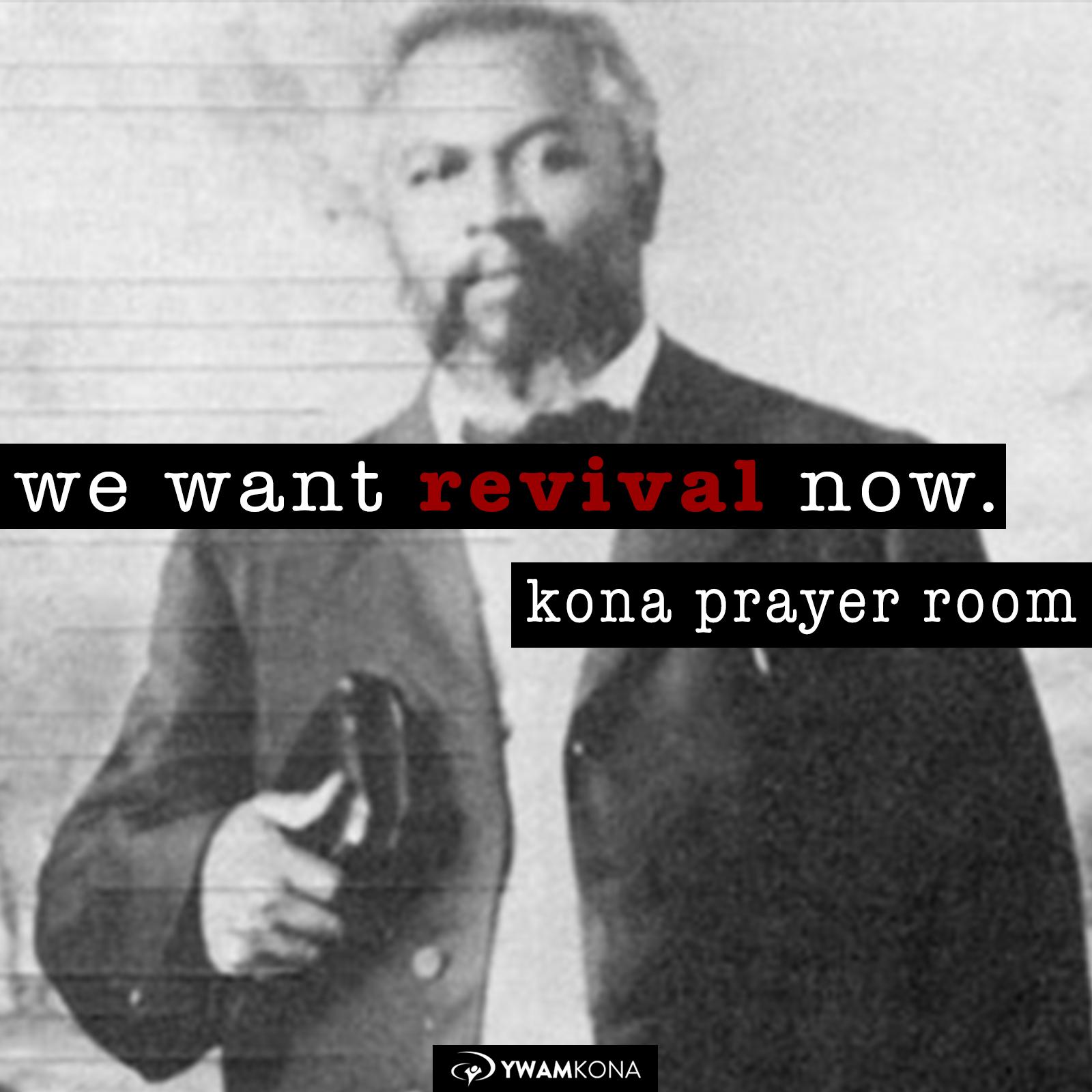 WE WANT REVIVAL NOW   Kona Prayer Room
