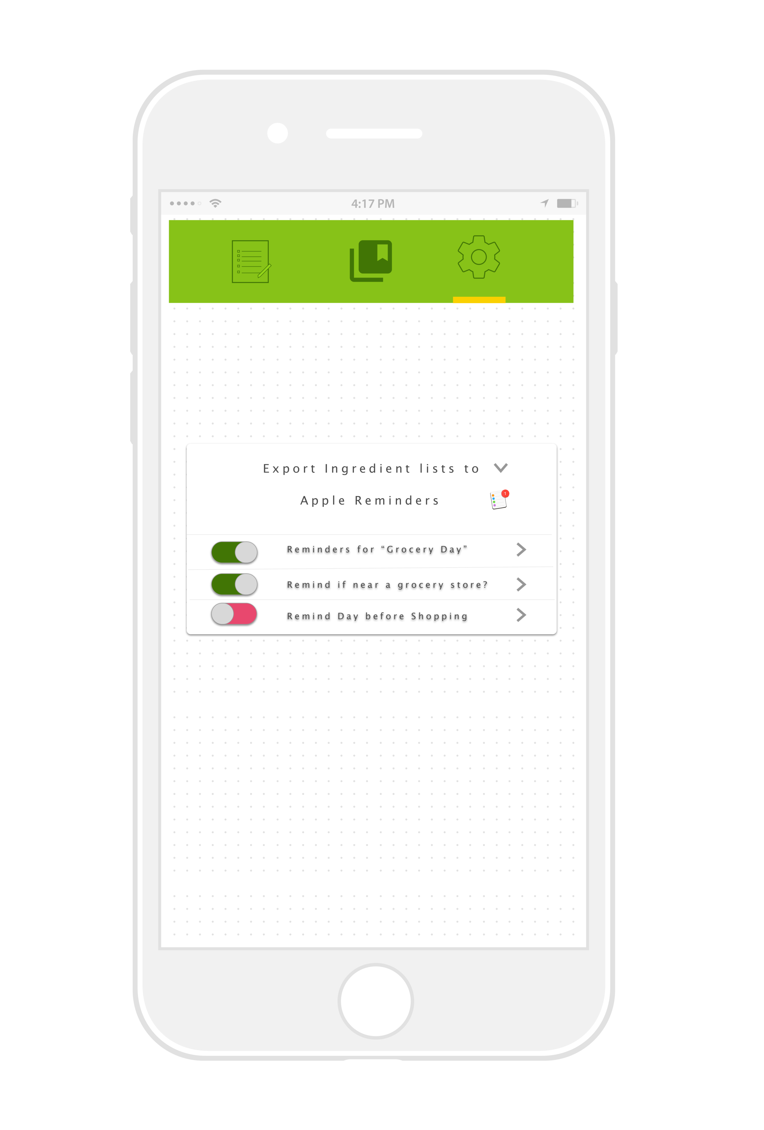 """5 On the Recipeas setting screen, the user can select which app is used for Recipeas shopping list exports.  Reminders for a weekly grocery shopping day, as well as """"Day Before"""" and location based reminders can also be toggled."""