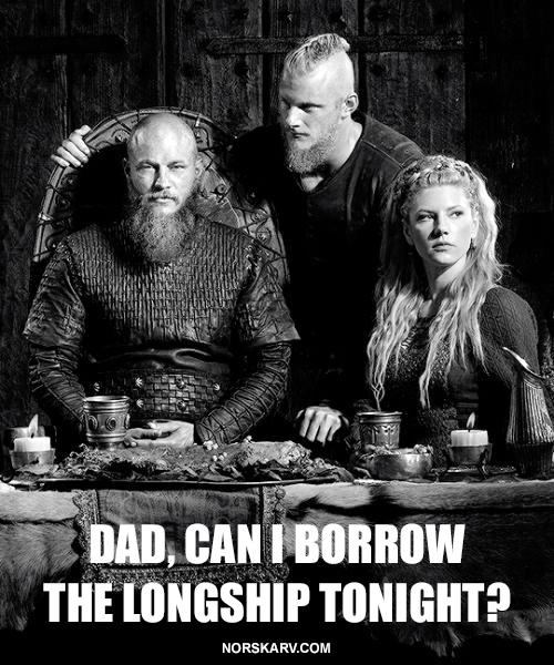 Vikings History Channel meme dad can I borrow the longship tonight alt for norge norway norwegian norskarv ragnar bjorn lagertha