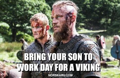 Viking meme bring your son to work day norskarv alt for norge norway norwegian ragnar bjorn history channel