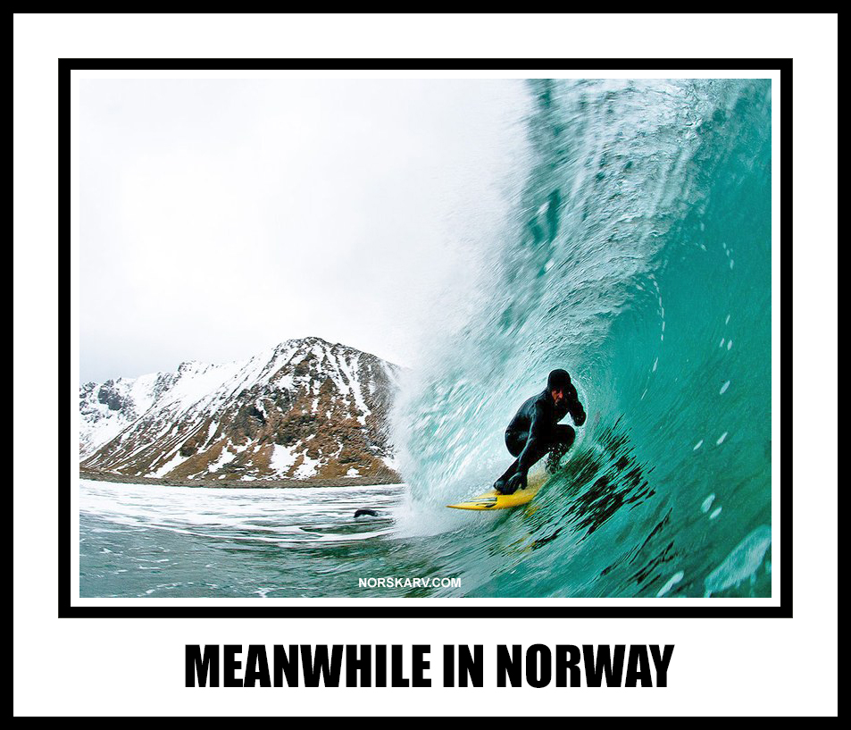 meanwhile in norway meme arctic surfing norwegian norskarv alt for norge surfboard