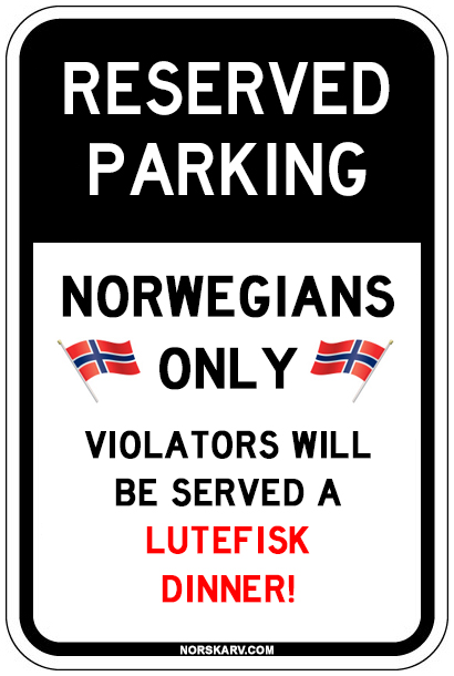 reserved parking meme norwegians only violators will be served a lutefisk dinner norway norskarv road street sign fun funny humor humorous wild crazy