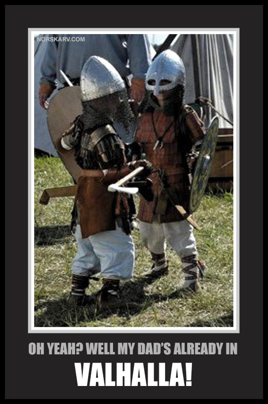 viking meme oh yeah? well my dad's already in valhalla norwegian norway norskarv alt for norge fun funny humor humorous wild crazy kids