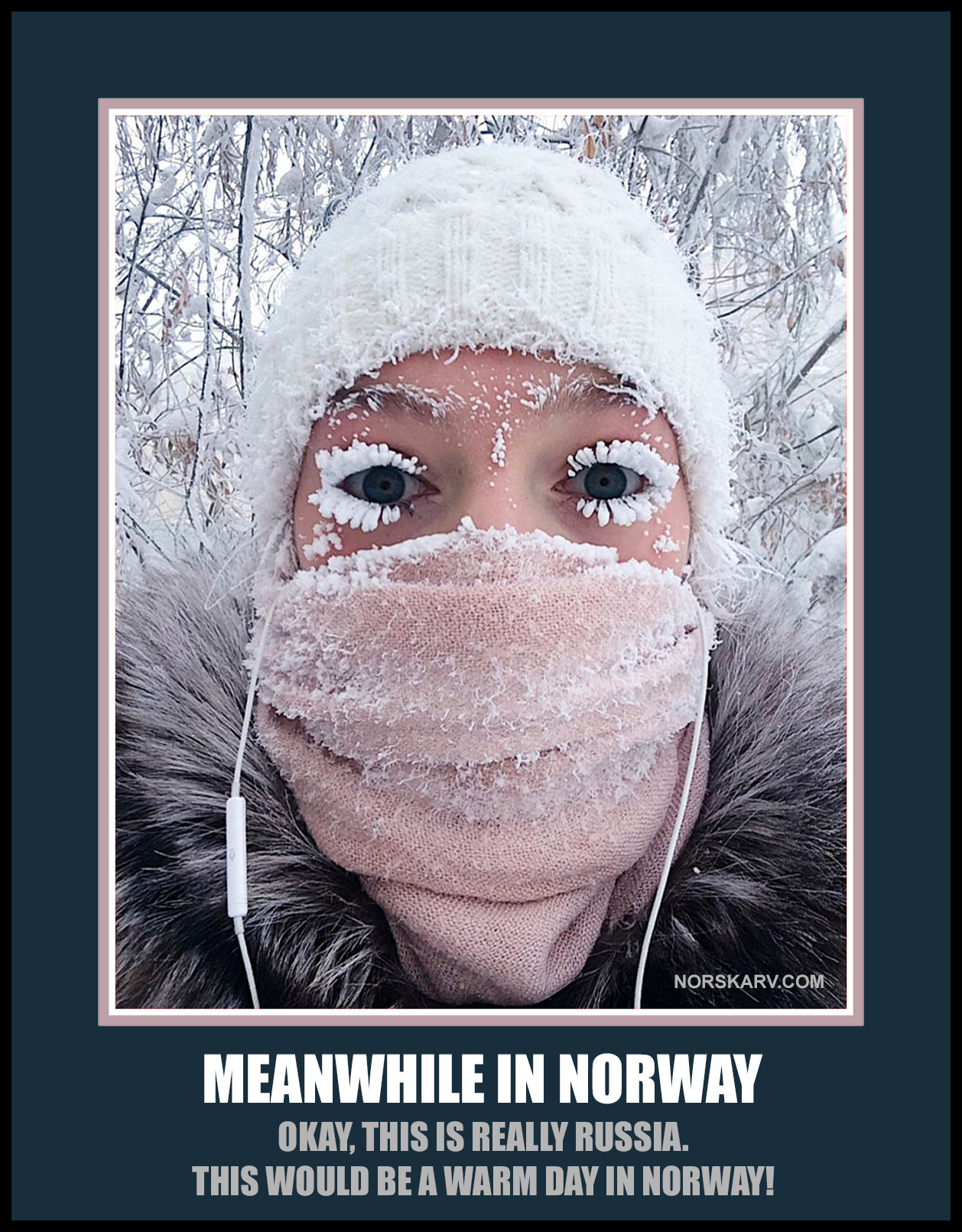 Meanwhile In Norway alt for norgee norwegian fun funny humor humorous russia snow ice cold freezing eyelashes
