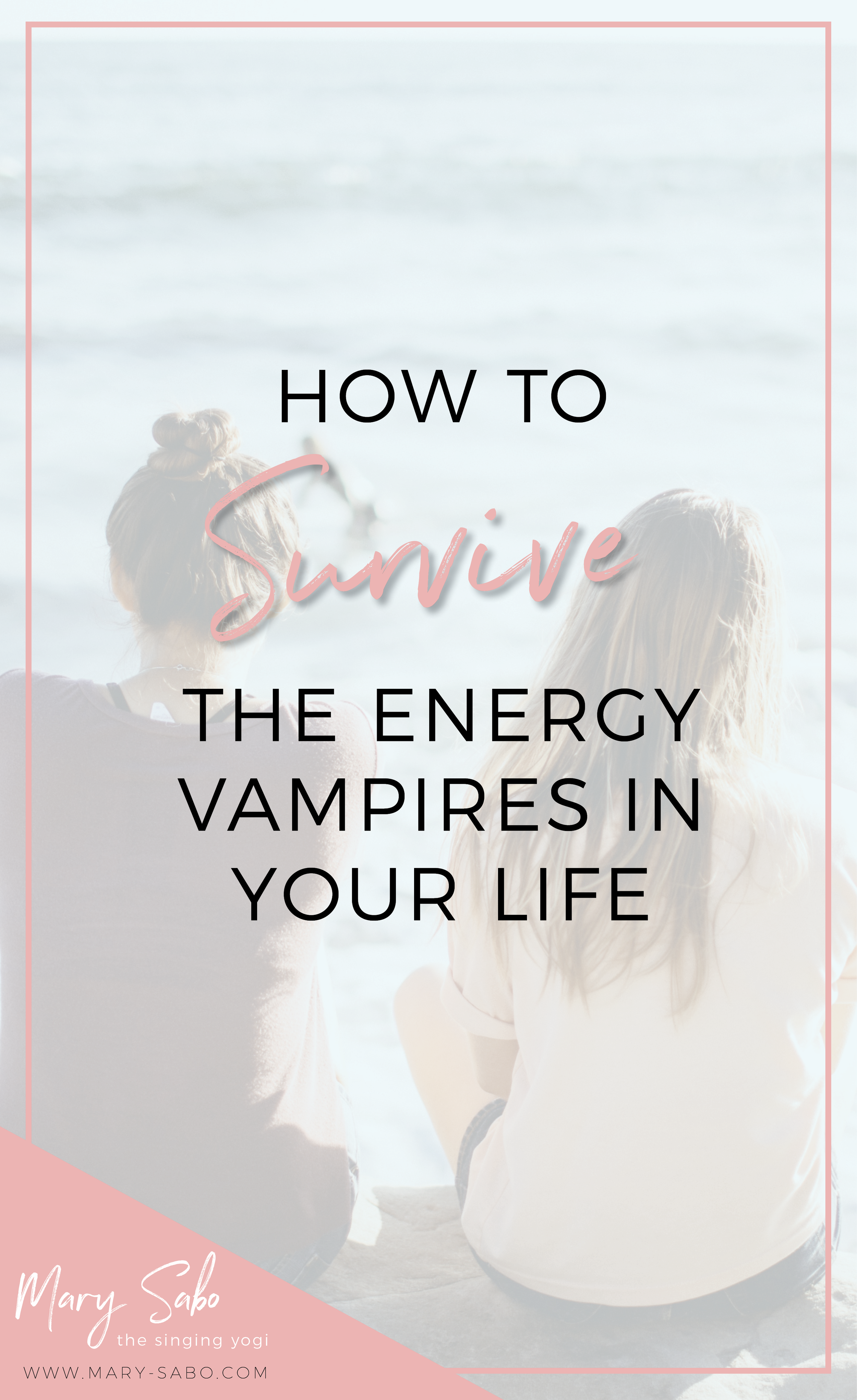 How to Survive the Energy Vampire in Your Life Pin.png
