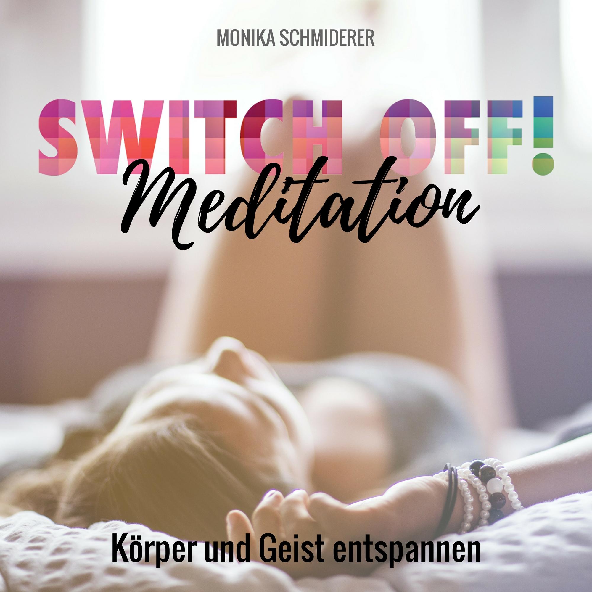 SWITCH OFF Meditationen zum Buch_Monika Schmiderer_Koerper und Geist entspannen.jpg