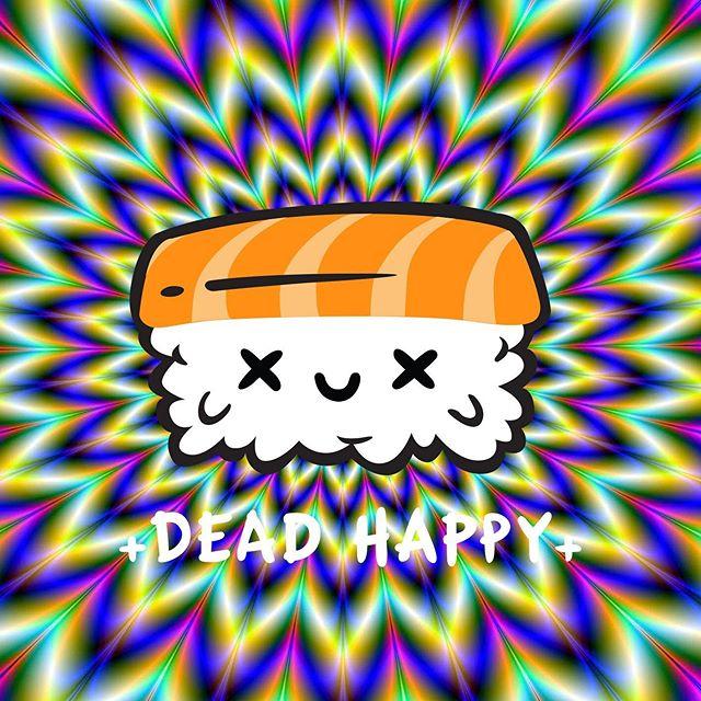 DEAD. HAPPY. 🍣