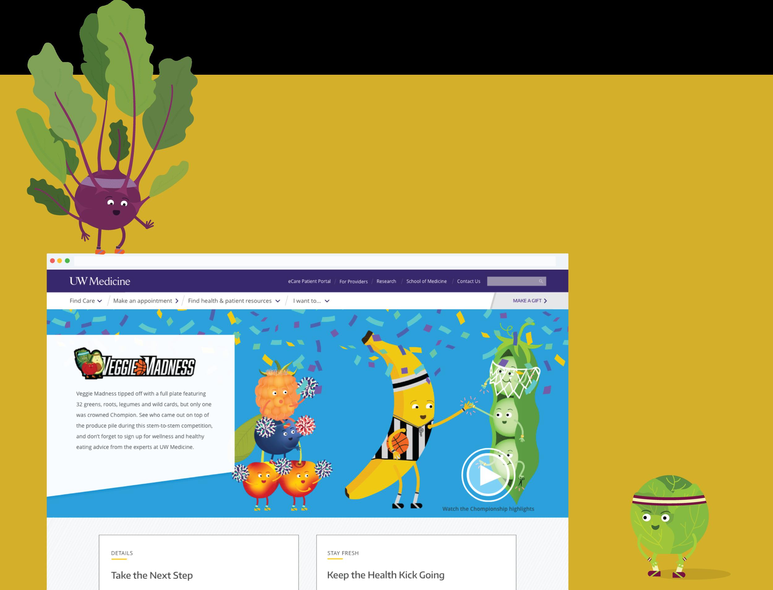UW Medicine Veggie Madness  UI & VISUAL DESIGN, ILLUSTRATION   View Project