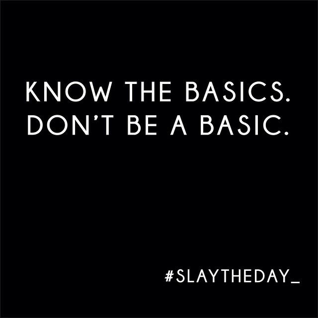 No basics allowed. #slaytheday_