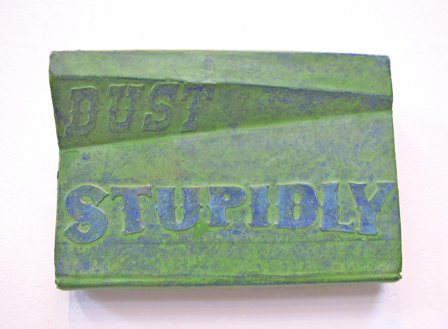 Exhortations 2: dust stupidly