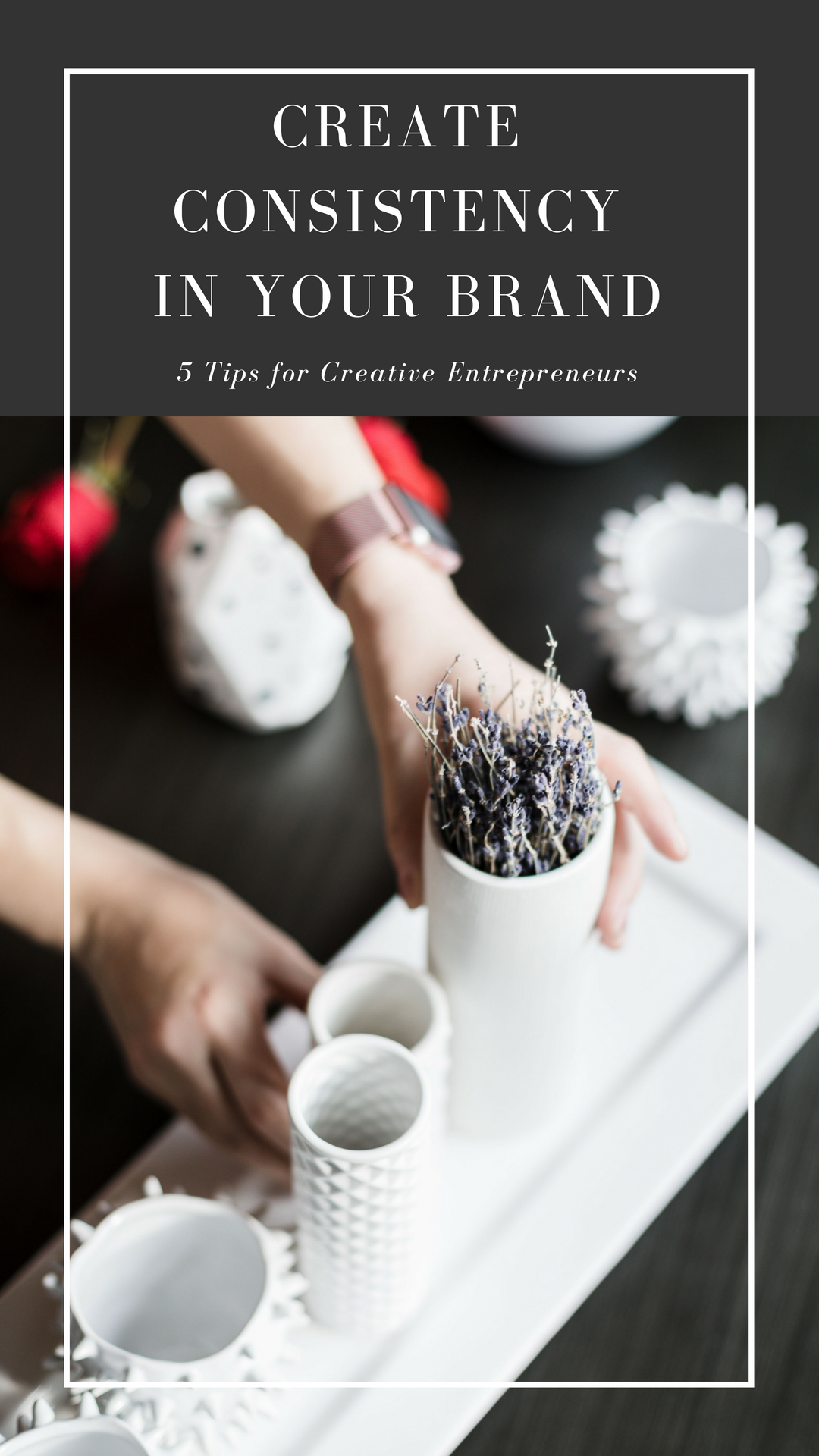 5 tips for creative entrepreneurs to create consistency in their personal brand