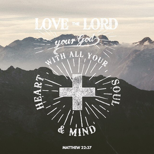"""Love the Lord your God with all your heart, soul, and mind."" Matthew 22:37  made by J. Levette."