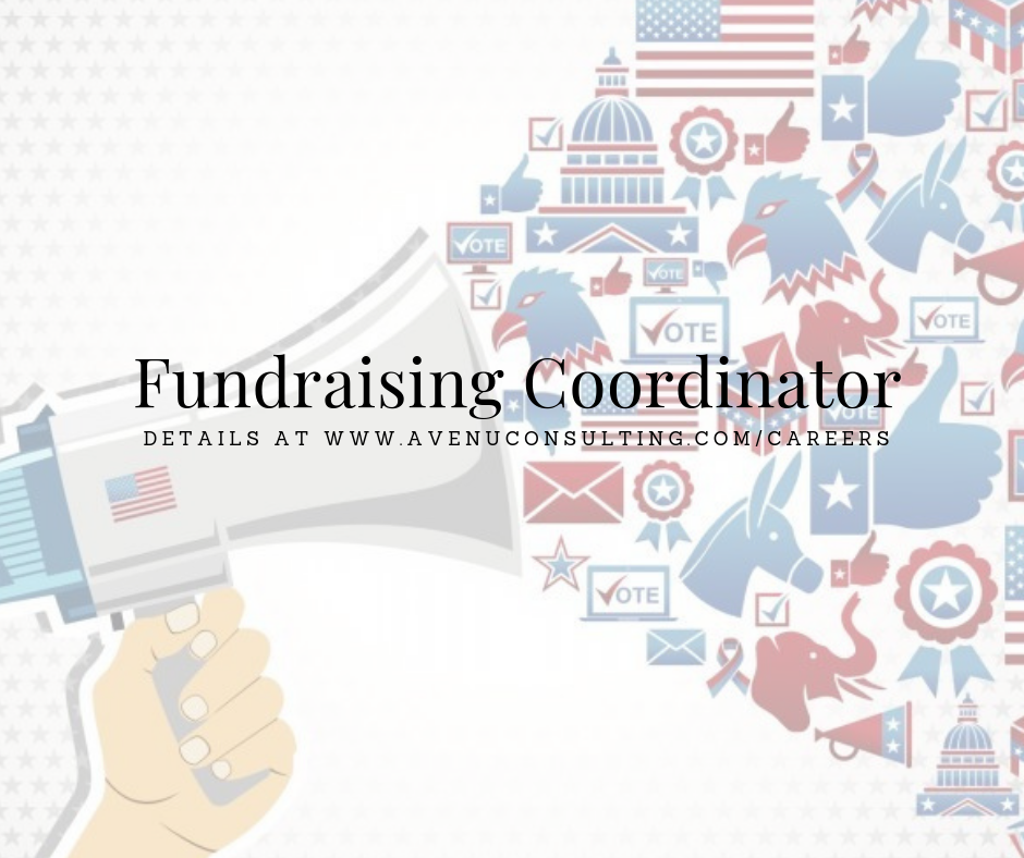 Fundraising Coordinator - Avenu Consulting is looking for a creative and skilled Fundraising Coordinator to join our team! The Fundraising Coordinator will assist in creating and leading fundraising efforts for various types of political, organization, and policy-focused clients.