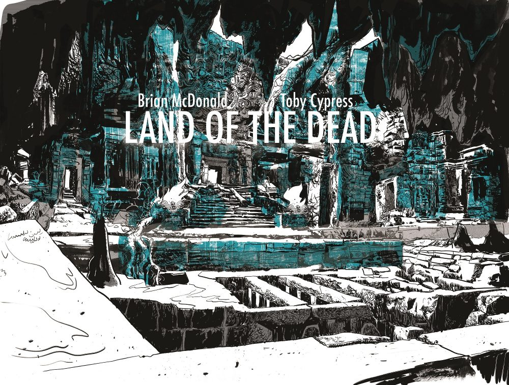 LAND OF THE DEAD by Toby Cypress and Brian McDonald for First Second Books