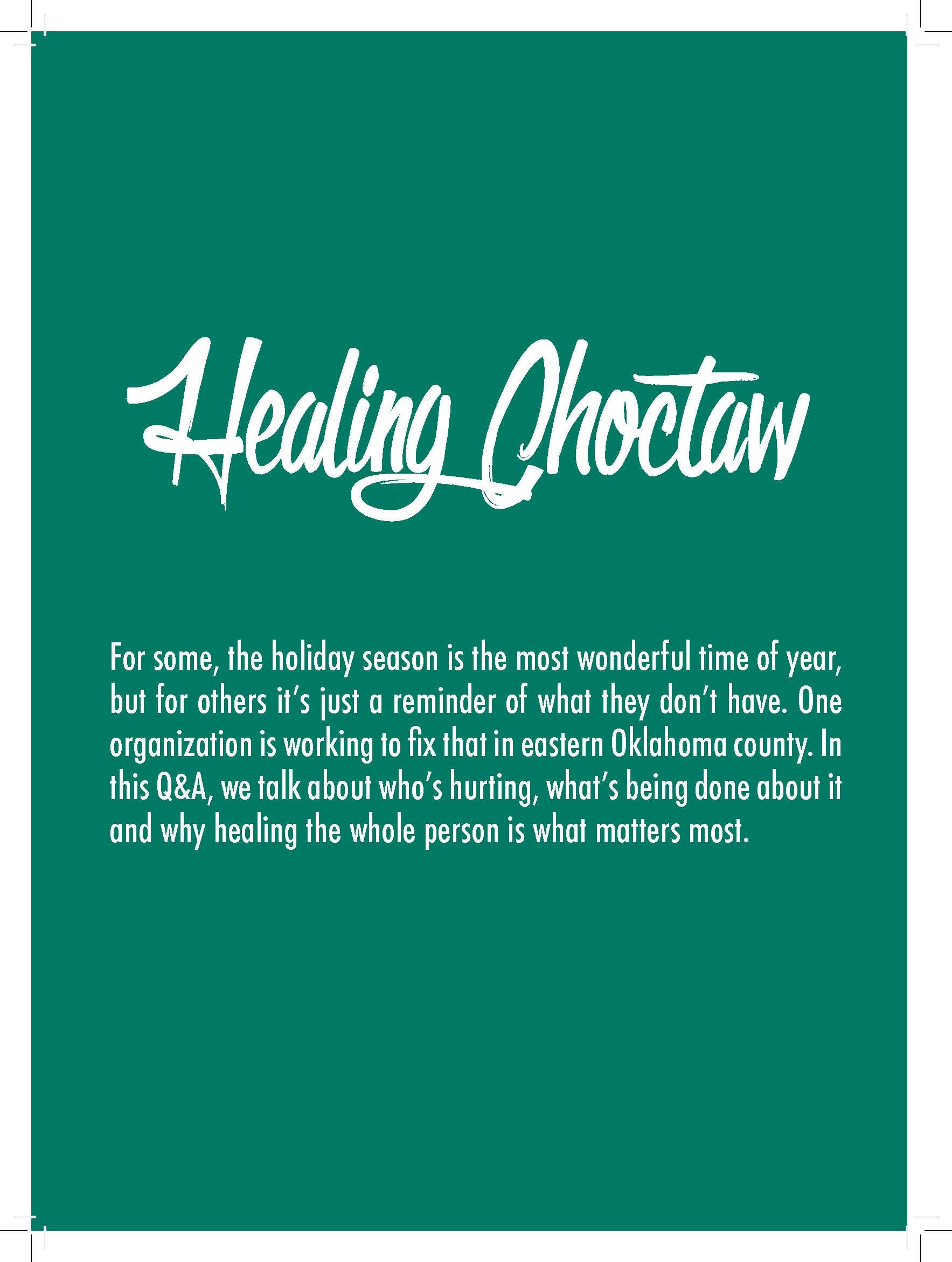 Healing Choctaw  For some, the holiday season is the most wonderful time of year,  but for others it's just a reminder of what they don't have. One  organization is working to fix that in eastern Oklahoma county. In  this Q&A, we talk about who's hurting, what's being done about it  and why healing the whole person is what matters most.