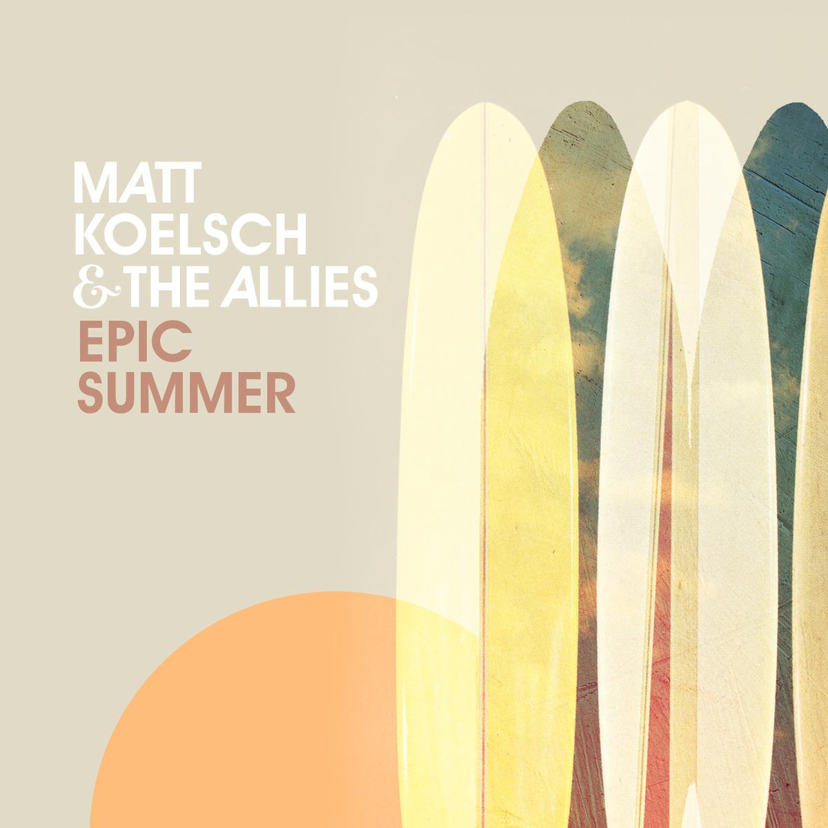 Matt Koelsch - Epic Summer (2013)   Apple Music  //  Spotify