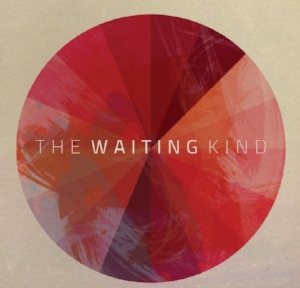 THE WAITING KIND_ EP  *All songs written by Derek Henbest (Phil Wickham, Sarah Macintosh, Stu Gerrard, Luke Caldwell)