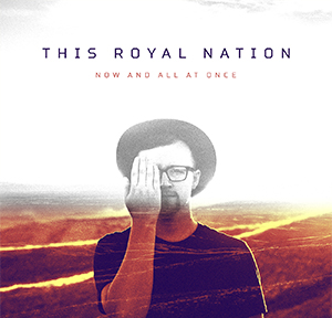 THIS ROYAL NATION_ NOW AND ALL AT ONCE  *All songs produced and mixed by Derek Henbest