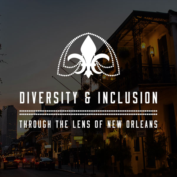 A journey that's not about case studies, legal reviews, or hiring quotas. Instead, it's about seeing, hearing, and feeling true diversity in the streets of one of the world's most enchanting cities.    NEW ORLEANS, LOUISIANA